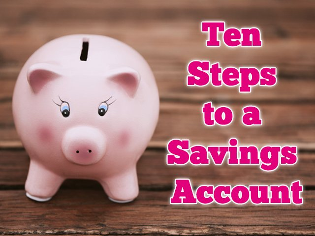 Ten Steps to a Savings Account