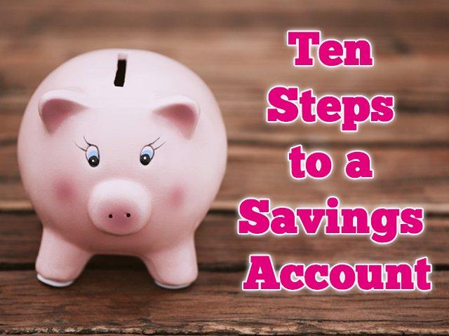 Ten Steps to a Savings Account