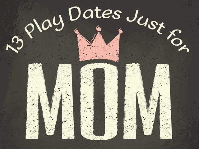 13 Play Dates Just For Mom