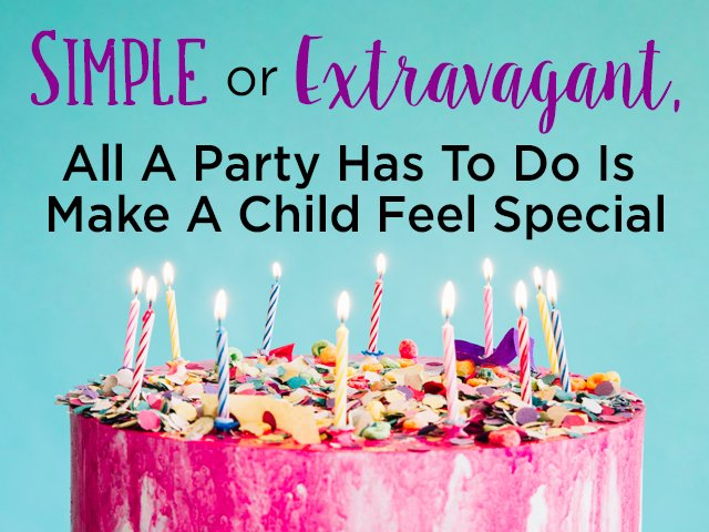 Simple or Extravagant, All A Party Has To Do Is Make A Child Feel Special