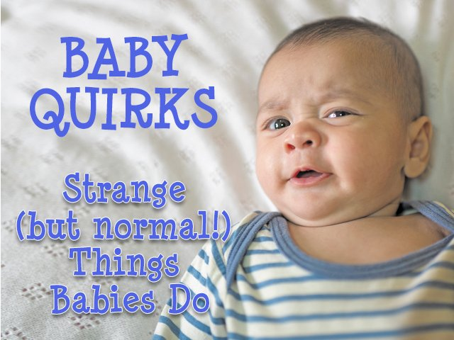 Baby Quirks: Strange (But Normal!) Things Babies Do