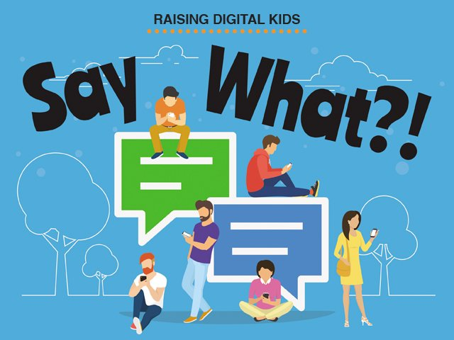 Raising Digital Kids: Say What?!
