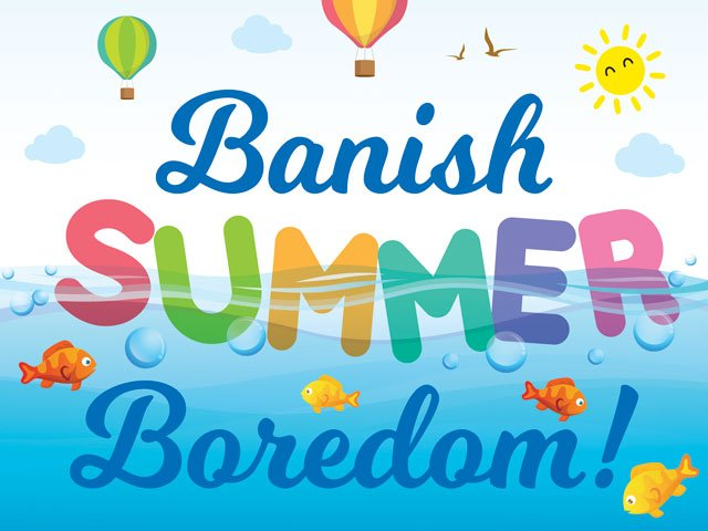 Banish Summer Boredom
