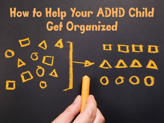 Special Needs: Help Your ADHD Child Get Organized