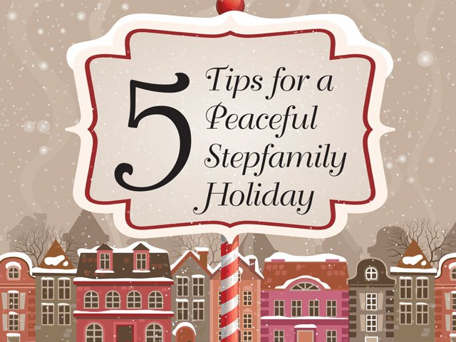 5 Tips for Peaceful Stepfamily Holiday