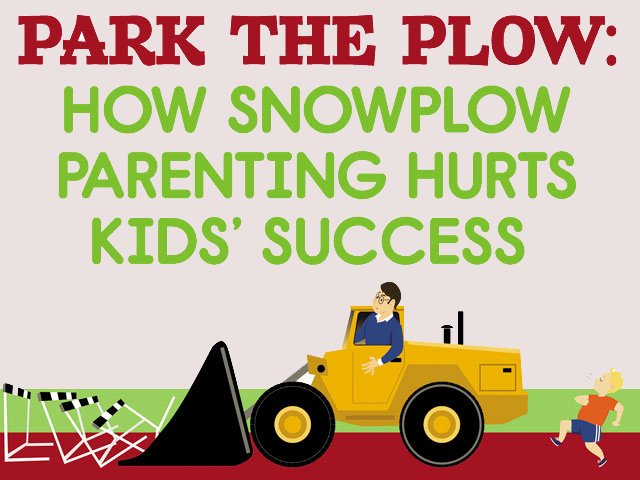 Park the Plow: How Snowplow Parenting Hurts Kids' Success