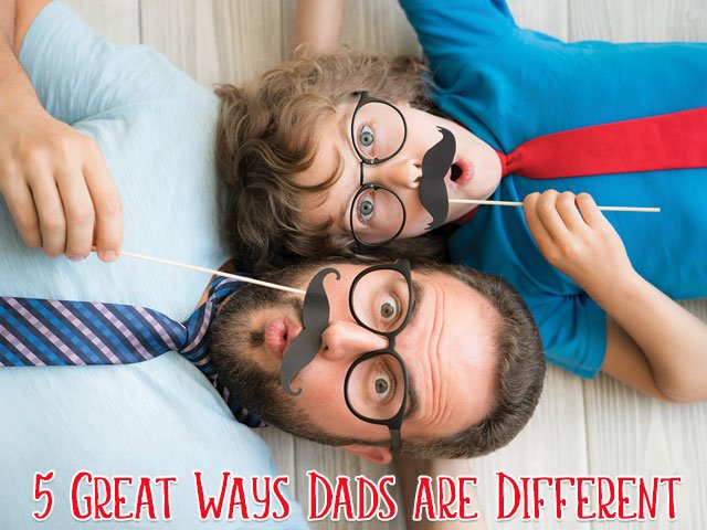 5 Great Ways Dads Are Different